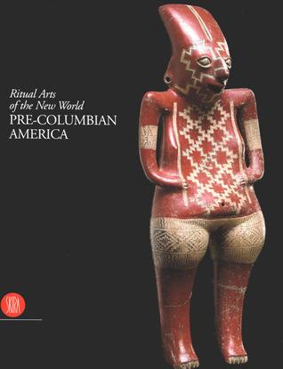 Pre-Columbian America: Ritual Arts of the New World