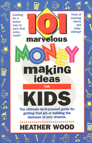 101 marvelous money making ideas for kids by heather wood 101 marvelous money making ideas for kids solutioingenieria Image collections