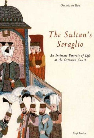 The Sultan's Seraglio: An Intimate Portrait of Life at the Ottoman Court