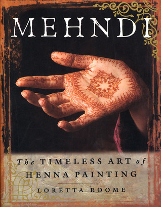 Mehndi The Timeless Art Of Henna Painting By Loretta Roome