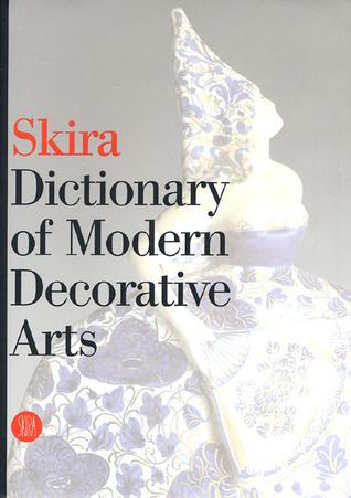 Skira Dictionary of Modern Decorative Arts: 1851-1942