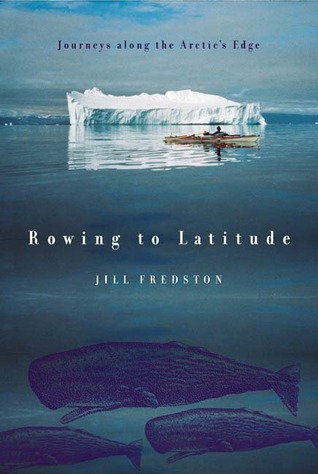 Rowing to Latitude: Journeys Along the Arctics Edge EPUB