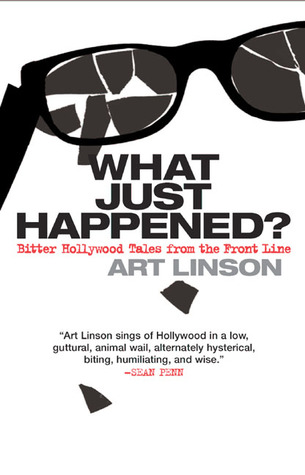 What Just Happened?: Bitter Hollywood Tales from the Front Line