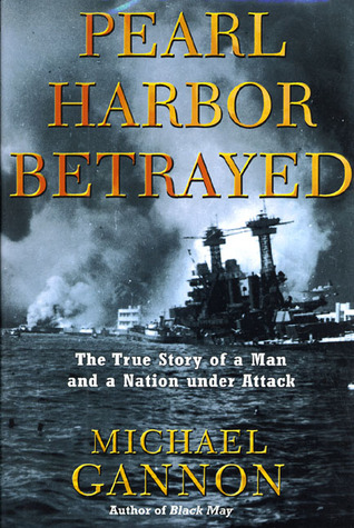 Pearl Harbor Betrayed: The True Story of a Man and a Nation under Attack