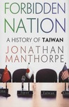 Forbidden Nation: A History of Taiwan