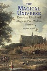 The Magical Universe: Everyday Ritual and Magic in Pre-Modern Europe