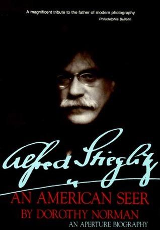 Alfred Stieglitz: An American Seer: An Aperture Biography
