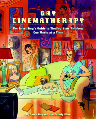 Gay Cinematherapy: The Queer Guys Guide to Finding Your Rainbow One Movie at a Time