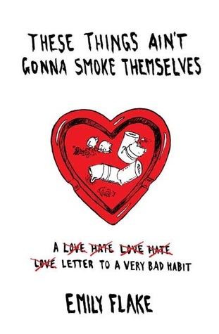 These Things Ain't Gonna Smoke Themselves by Emily Flake