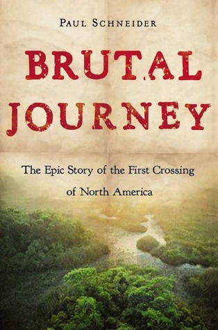 Brutal Journey: The Epic Story of the First Crossing of North America