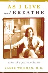 As I Live and Breathe: Notes of a Patient Doctor