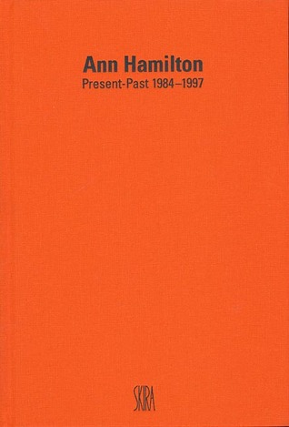 Ann Hamilton: Present-Past 1984-1997