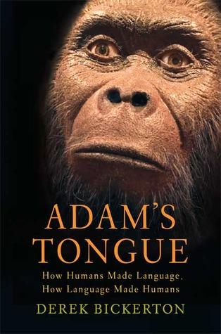 Adams Tongue: How Humans Made Language, How Language Made Humans