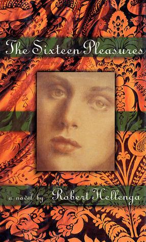 The Sixteen Pleasures by Robert Hellenga