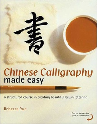 Chinese Calligraphy Made Easy: A Structured Course in Creating Beautiful Brush Lettering