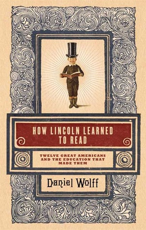 How Lincoln Learned to Read (Daniel Wolffe)