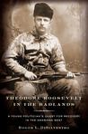 Theodore Roosevelt in the Badlands: A Young Politician's Quest for Recovery in the American West