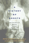 A History of Ghosts: The True Story of S�ances, Mediums, Ghosts, and Ghostbusters