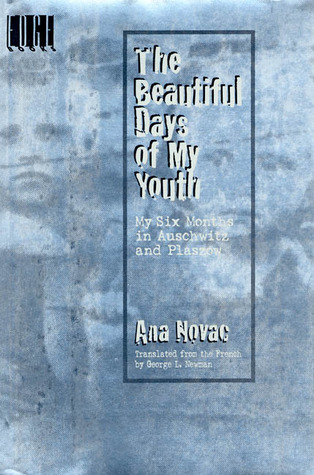 The Beautiful Days of My Youth: My Six Months In Auschwitz