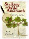 Stalking the Wild Amaranth: Gardening in an Age of Extinction