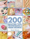200 Quilting Tips, Techniques & Trade Secrets: An Indispensable Reference of Technical Know-How and Troubleshooting Tips