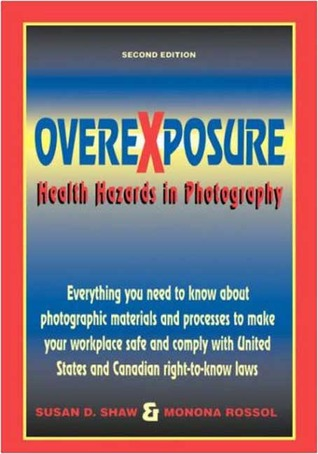 Overexposure: Health Hazards in Photography