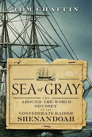 Sea of Gray: The Around-The-World Odyssey of the Confederate Raider Shenandoah Ebook descarga gratuita net