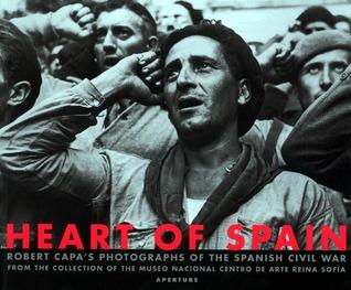 Heart of Spain: Robert Capa's Photographs of the Spanish Civil War por Robert Capa, Catherine Coleman, Richard Whelan, Cornell Capa, Esperanza  Aguirre Gil de Biedma, José Guirao Cabrera, Juan P. Fusi Aizpurua
