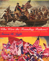 Who Were the Founding Fathers?: Two Hundred Years of Reinventing American History