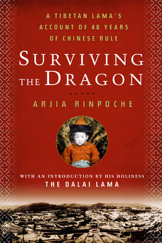 Surviving the Dragon: A Recent History of Tibet Through the Looking Glass of a Tibetan Lama
