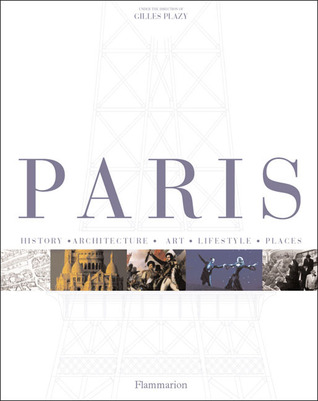 Paris: History, Architecture, Art, Lifestyle, in Detail