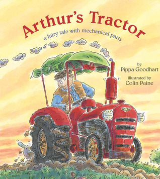 Ebook Arthur's Tractor: A Fairy Tale with Mechanical Parts by Pippa Goodhart TXT!