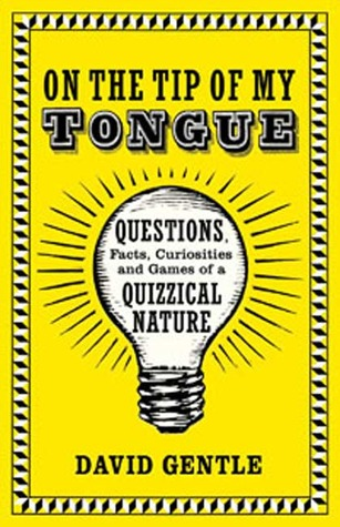 On the Tip of My Tongue: Questions, Facts, Curiosities, and Games of a Quizzical Nature