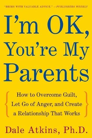 I'm OK, You're My Parents by Dale Vicky Atkins