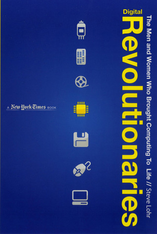 Digital Revolutionaries: The Men and Women Who Brought Computing to Life (New York Times Book (Flash Point))