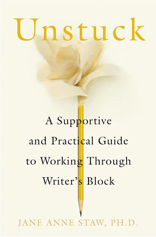 Ebook Unstuck: A Supportive and Practical Guide to Working Through Writer's Block by Jane Anne Staw PDF!