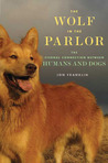 The Wolf in the Parlor: The Eternal Connection Between Humans and Dogs