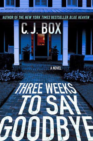 Three Weeks To Say Goodbye by C.J. Box