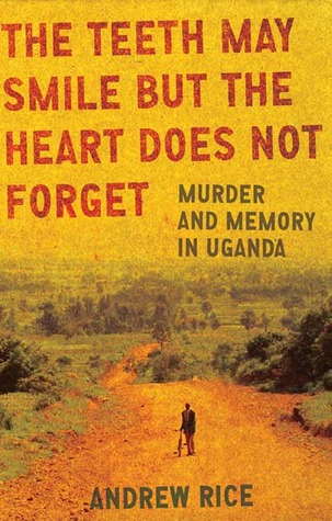 the-teeth-may-smile-but-the-heart-does-not-forget-murder-and-memory-in-uganda