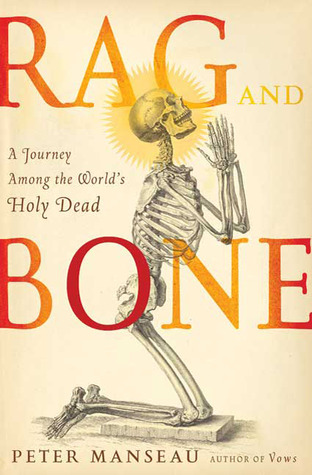 Rag and Bone: A Journey Among the World's Holy Dead
