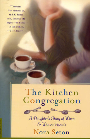 The Kitchen Congregation: A Daughter's Story of Wives and Women Friends