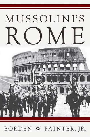 Mussolini's Rome by Borden W. Painter Jr.