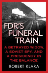 FDR's Funeral Train: A Betrayed Widow, a Soviet Spy, and a Presidency in the Balance