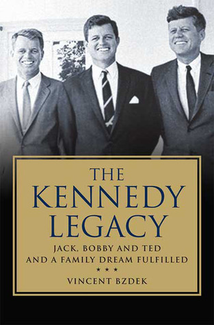 the-kennedy-legacy-jack-bobby-and-ted-and-a-family-dream-fulfilled