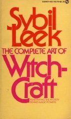 The Complete Art of Witchcraft: Penetrating the Mystery Behind Magic Powers