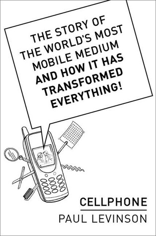 Cellphone: The Story of the World's Most Mobile Medium and How It Has Transformed Everything!