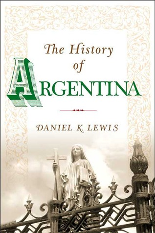 The History of Argentina by Daniel K. Lewis