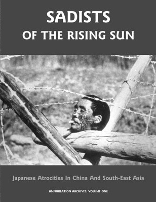 Sadists of the Rising Sun: Japanese Atrocities in China and South-East Asia (Annihilation Archives, Volume One)
