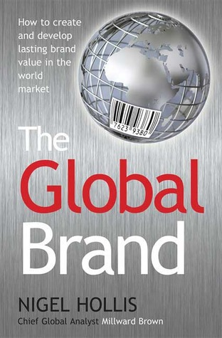 The Global Brand: How to Create and Develop Lasting Brand Value in the World Market