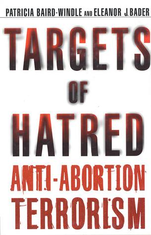 Targets of Hatred: Anti-Abortion Terrorism